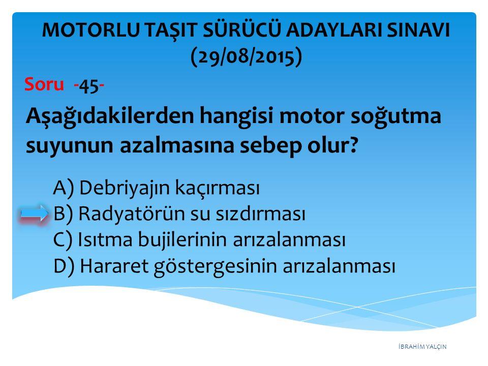 İBRAHİM YALÇIN A) Debriyajın kaçırması B) Radyatörün su sızdırması C) Isıtma bujilerinin arızalanması D) Hararet göstergesinin arızalanması MOTORLU TA