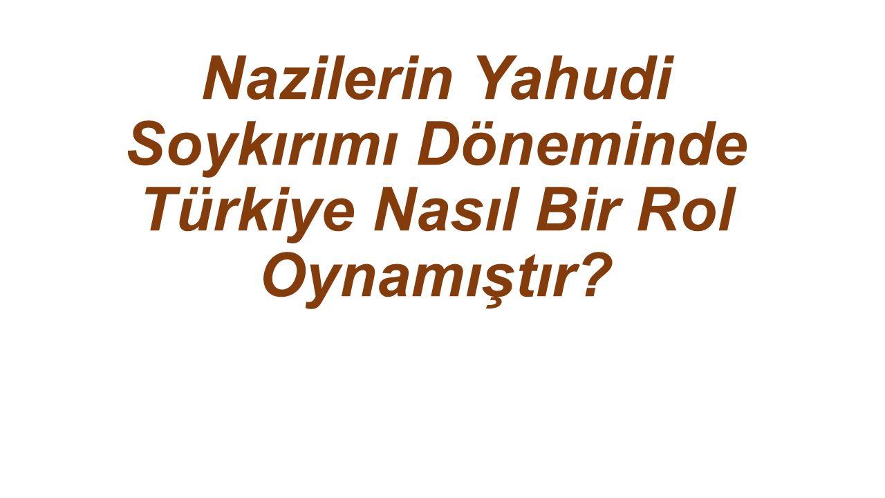 Nazilerin Yahudi Soykırımı Döneminde Türkiye Nasıl Bir Rol Oynamıştır?