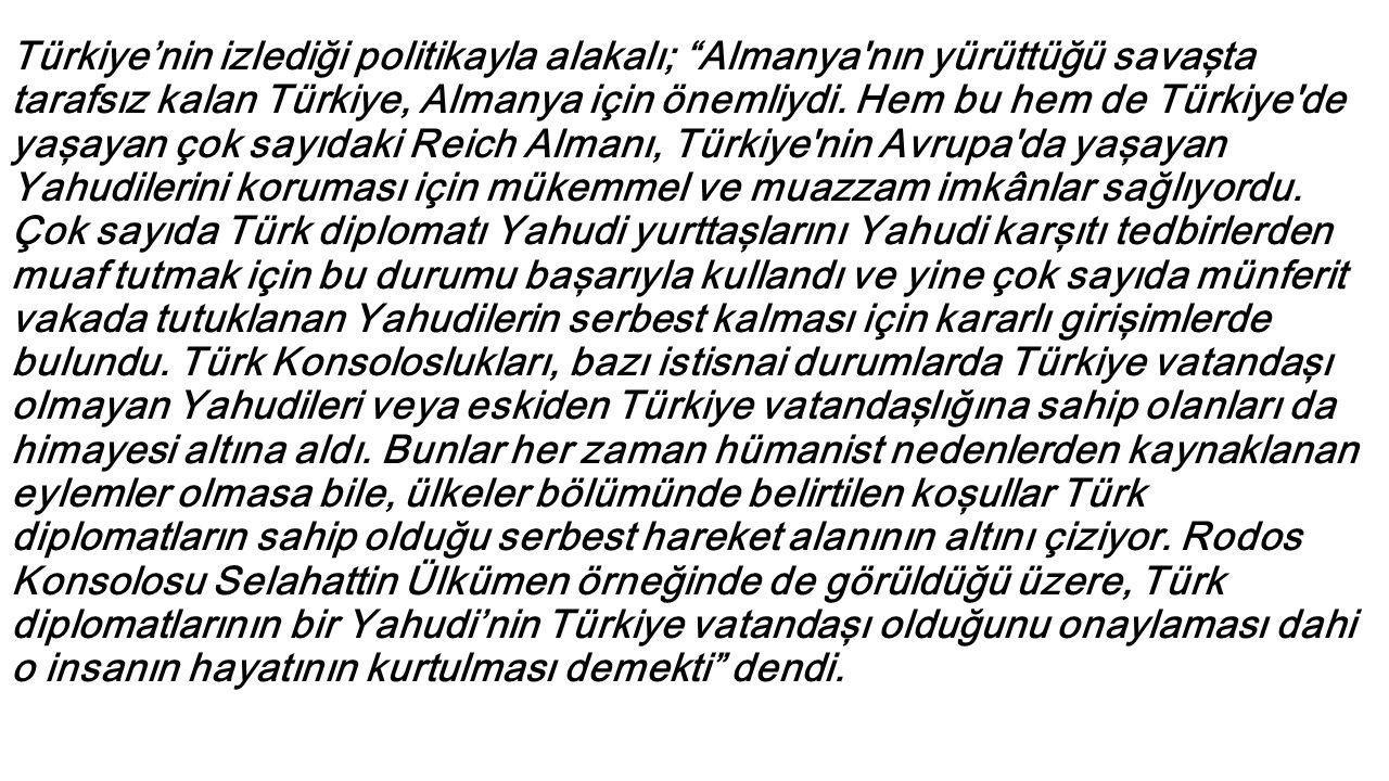 Türkiye'nin izlediği politikayla alakalı; Almanya nın yürüttüğü savaşta tarafsız kalan Türkiye, Almanya için önemliydi.