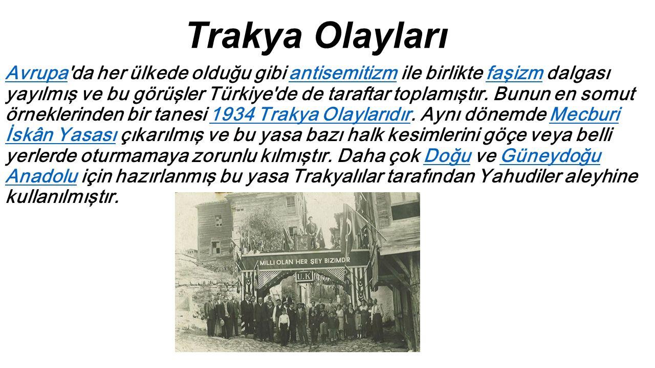 Trakya Olayları AvrupaAvrupa da her ülkede olduğu gibi antisemitizm ile birlikte faşizm dalgası yayılmış ve bu görüşler Türkiye de de taraftar toplamıştır.