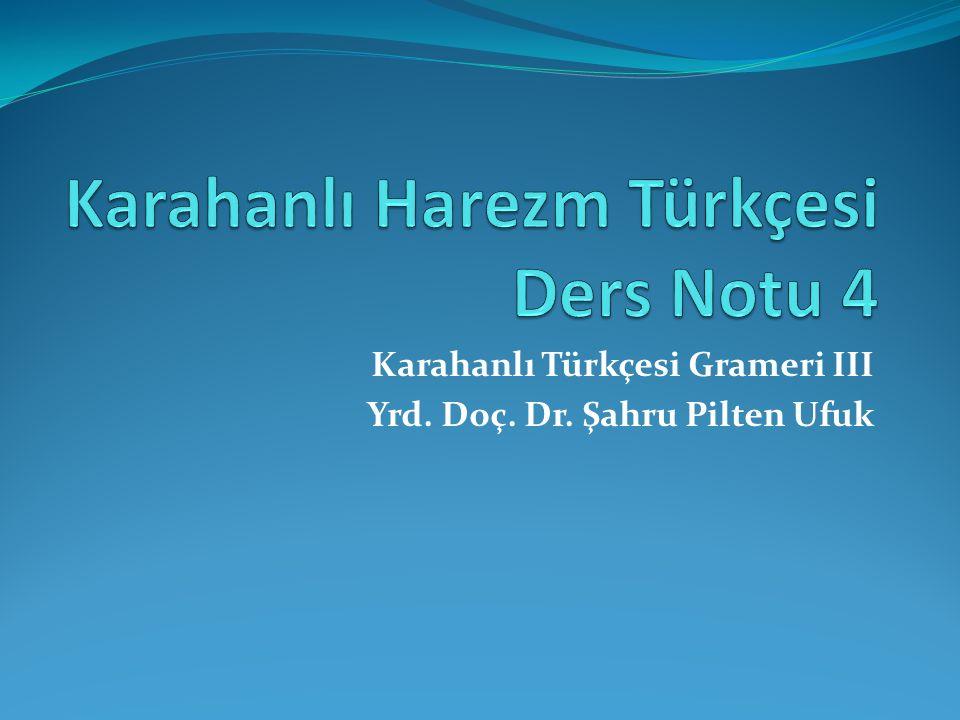 Karahanlı Türkçesi Grameri III Yrd. Doç. Dr. Şahru Pilten Ufuk