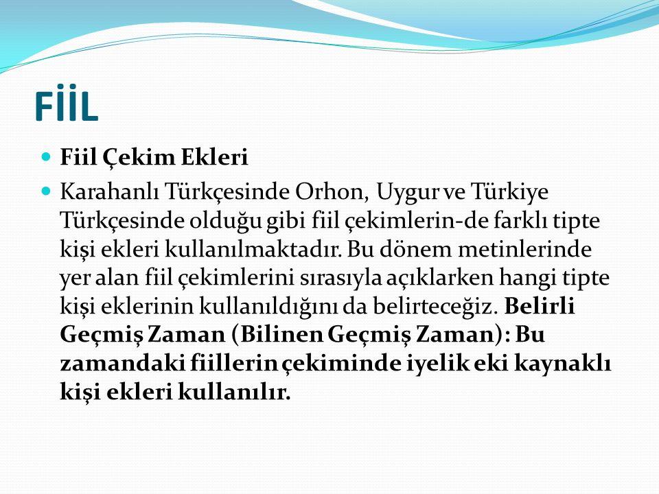 FİİL Fiil Çekim Ekleri Karahanlı Türkçesinde Orhon, Uygur ve Türkiye Türkçesinde olduğu gibi fiil çekimlerin-de farklı tipte kişi ekleri kullanılmakta