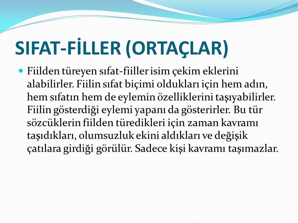 SIFAT-FİLLER (ORTAÇLAR) Fiilden türeyen sıfat-fiiller isim çekim eklerini alabilirler. Fiilin sıfat biçimi oldukları için hem adın, hem sıfatın hem de