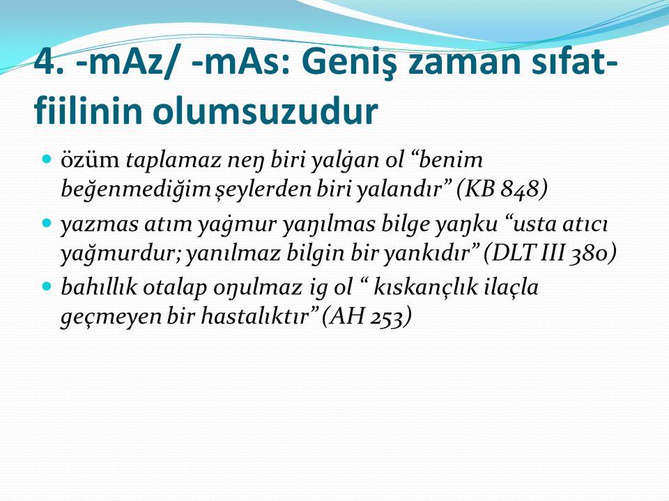 """4. -mAz/ -mAs: Geniş zaman sıfat- fiilinin olumsuzudur özüm taplamaz neŋ biri yalġan ol """"benim beğenmediğim şeylerden biri yalandır"""" (KB 848) yazmas a"""