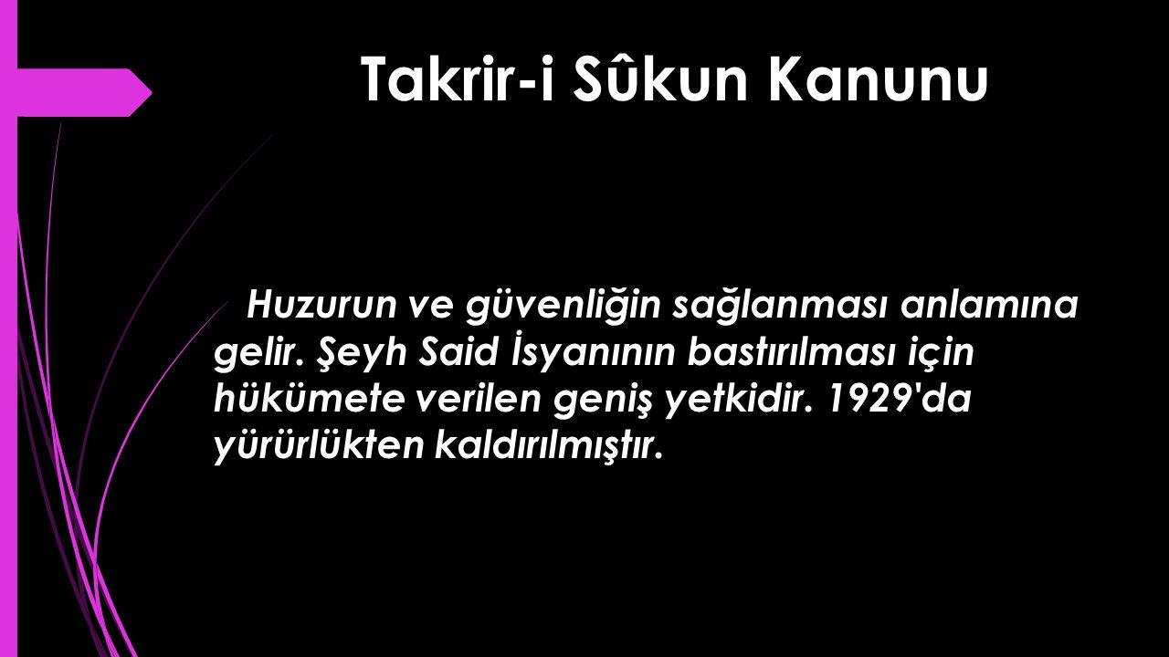 Takrir-i Sûkun Kanunu Huzurun ve güvenliğin sağlanması anlamına gelir. Şeyh Said İsyanının bastırılması için hükümete verilen geniş yetkidir. 1929'da