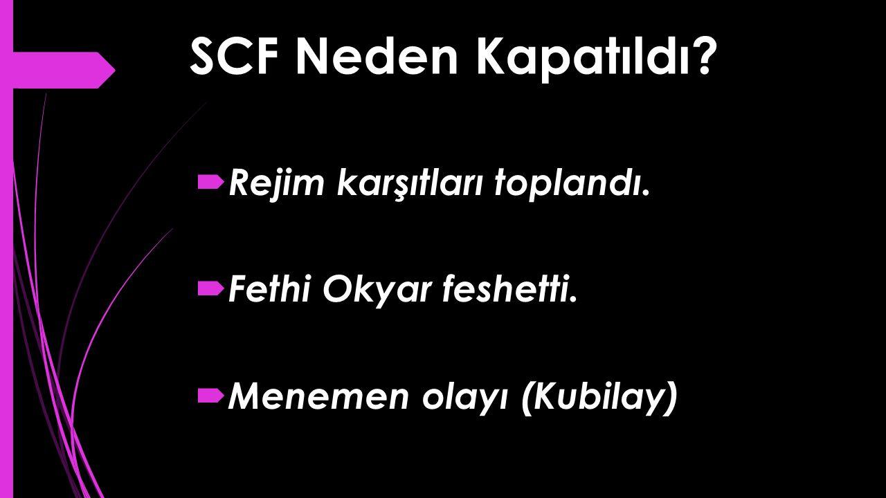 SCF Neden Kapatıldı?  Rejim karşıtları toplandı.  Fethi Okyar feshetti.  Menemen olayı (Kubilay)