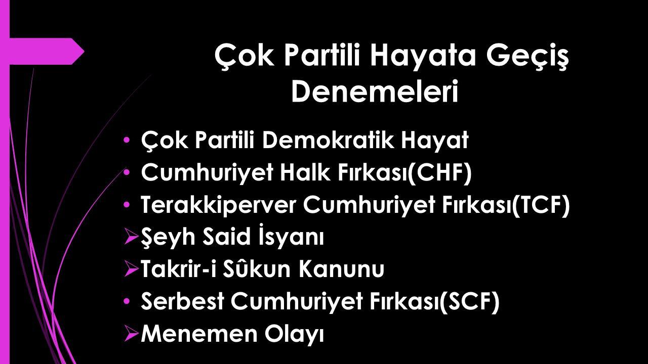 Çok Partili Hayata Geçiş Denemeleri Çok Partili Demokratik Hayat Cumhuriyet Halk Fırkası(CHF) Terakkiperver Cumhuriyet Fırkası(TCF)  Şeyh Said İsyanı