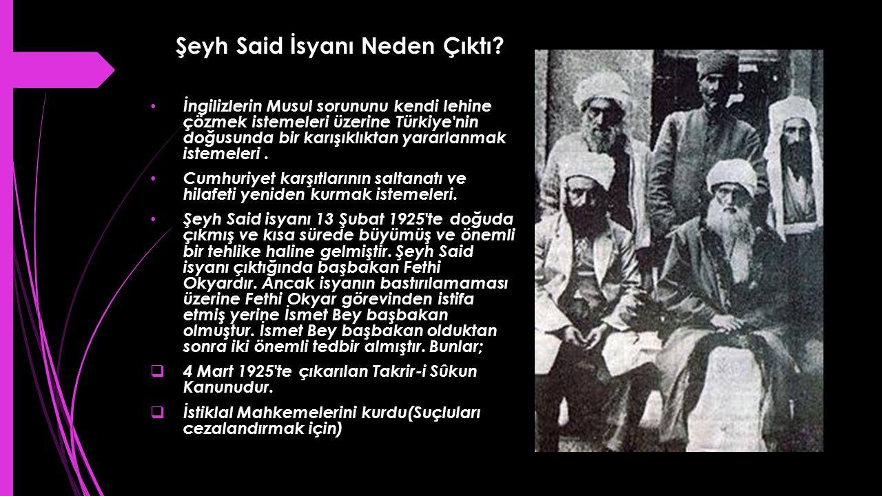 Şeyh Said İsyanı Neden Çıktı? İngilizlerin Musul sorununu kendi lehine çözmek istemeleri üzerine Türkiye'nin doğusunda bir karışıklıktan yararlanmak i