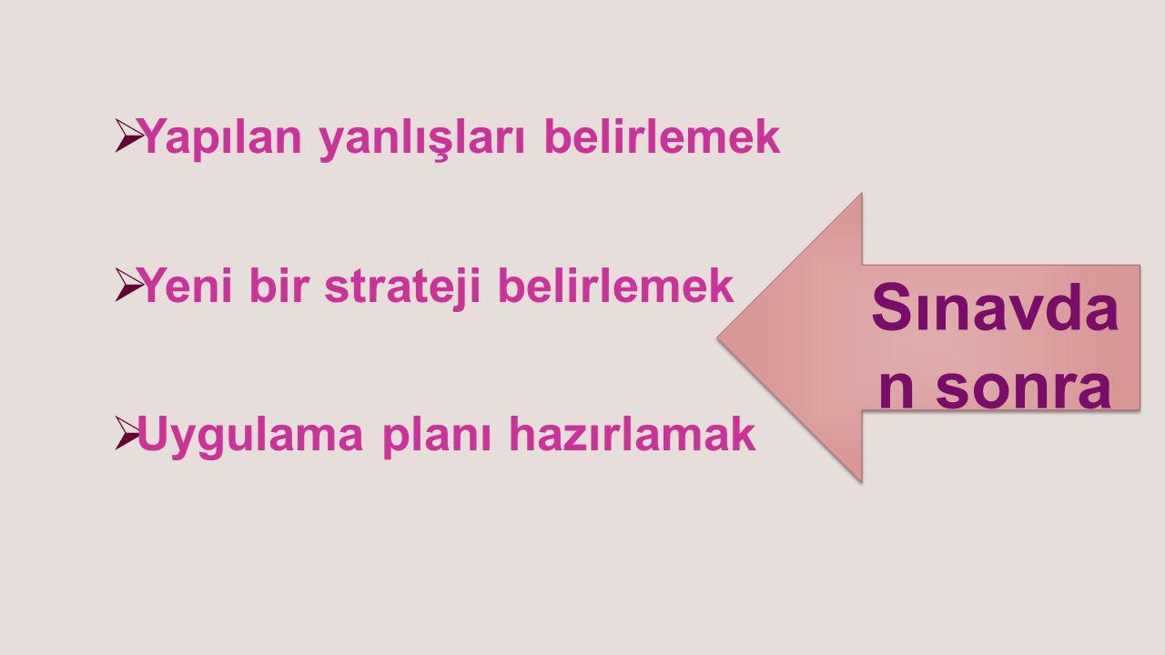  Yapılan yanlışları belirlemek  Yeni bir strateji belirlemek  Uygulama planı hazırlamak Sınavda n sonra