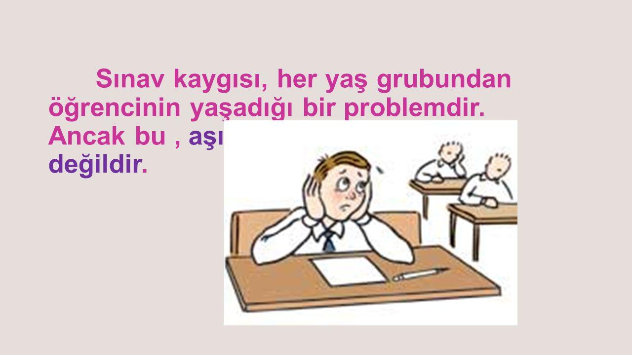 Sınav kaygısı, her yaş grubundan öğrencinin yaşadığı bir problemdir.