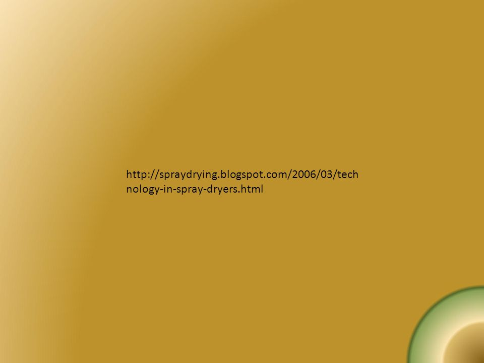 http://spraydrying.blogspot.com/2006/03/tech nology-in-spray-dryers.html