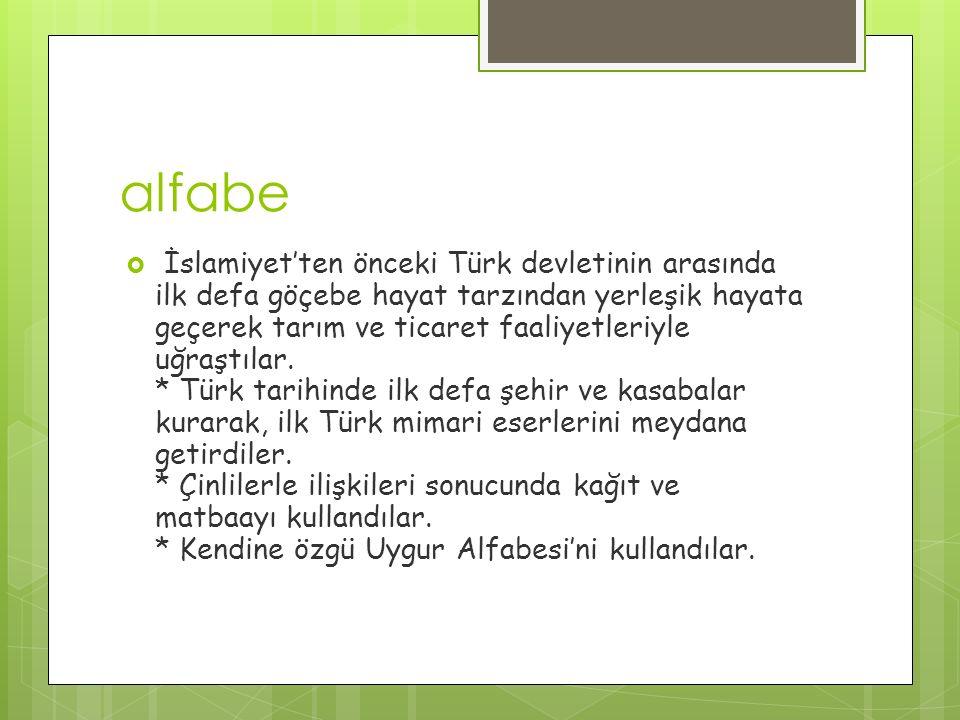 alfabe  İslamiyet'ten önceki Türk devletinin arasında ilk defa göçebe hayat tarzından yerleşik hayata geçerek tarım ve ticaret faaliyetleriyle uğraştılar.