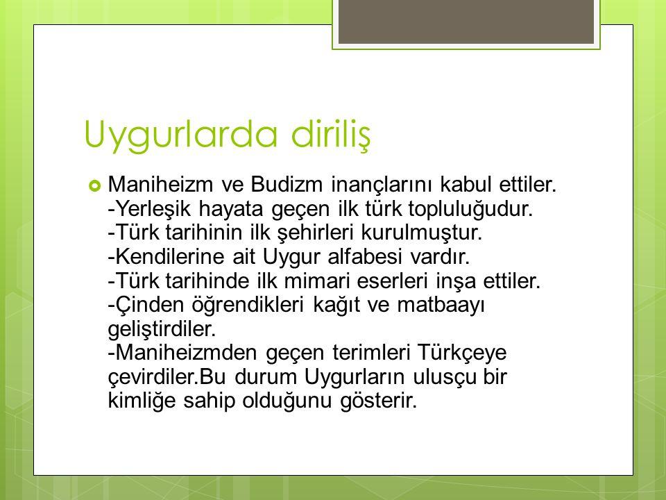Uygurlarda diriliş  Maniheizm ve Budizm inançlarını kabul ettiler.