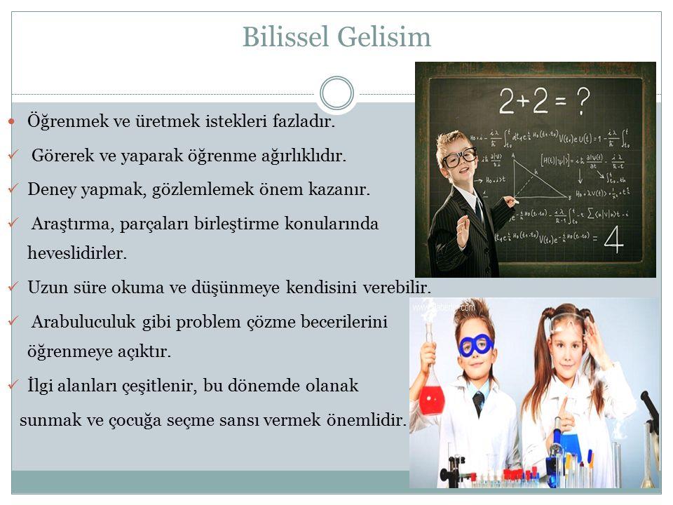Bilissel Gelisim Öğrenmek ve üretmek istekleri fazladır. Görerek ve yaparak öğrenme ağırlıklıdır. Deney yapmak, gözlemlemek önem kazanır. Araştırma, p