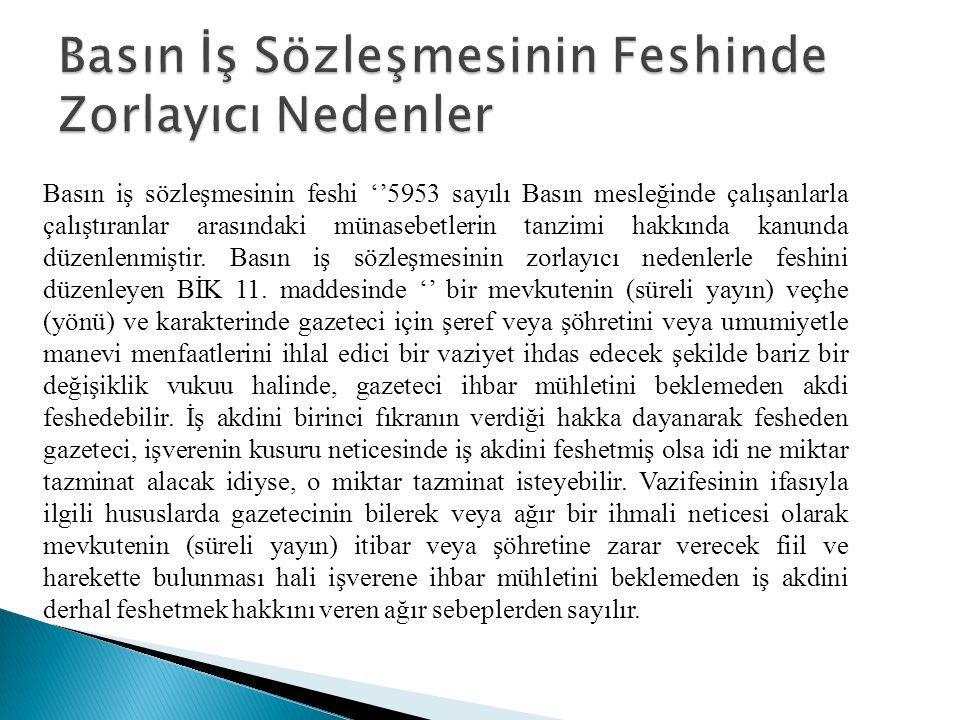 Basın iş sözleşmesinin feshi ''5953 sayılı Basın mesleğinde çalışanlarla çalıştıranlar arasındaki münasebetlerin tanzimi hakkında kanunda düzenlenmiştir.