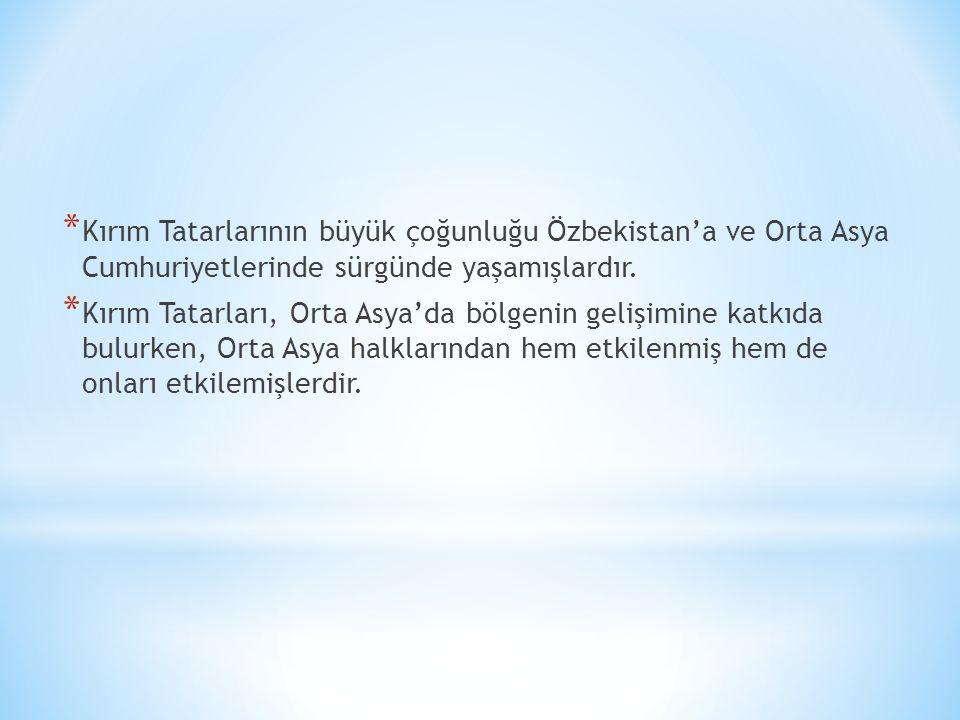 * Kırım Tatarlarının büyük çoğunluğu Özbekistan'a ve Orta Asya Cumhuriyetlerinde sürgünde yaşamışlardır. * Kırım Tatarları, Orta Asya'da bölgenin geli