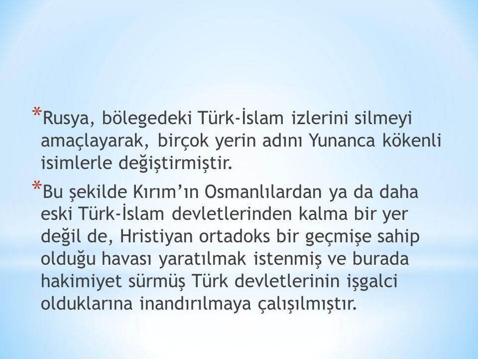 * Rusya, bölegedeki Türk-İslam izlerini silmeyi amaçlayarak, birçok yerin adını Yunanca kökenli isimlerle değiştirmiştir. * Bu şekilde Kırım'ın Osmanl