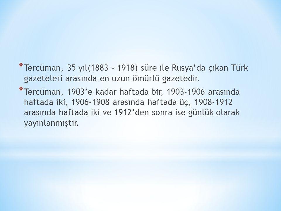 * Tercüman, 35 yıl(1883 - 1918) süre ile Rusya'da çıkan Türk gazeteleri arasında en uzun ömürlü gazetedir. * Tercüman, 1903'e kadar haftada bir, 1903-