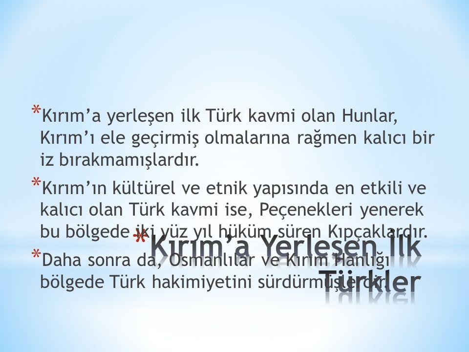 * Kırım'a yerleşen ilk Türk kavmi olan Hunlar, Kırım'ı ele geçirmiş olmalarına rağmen kalıcı bir iz bırakmamışlardır. * Kırım'ın kültürel ve etnik yap