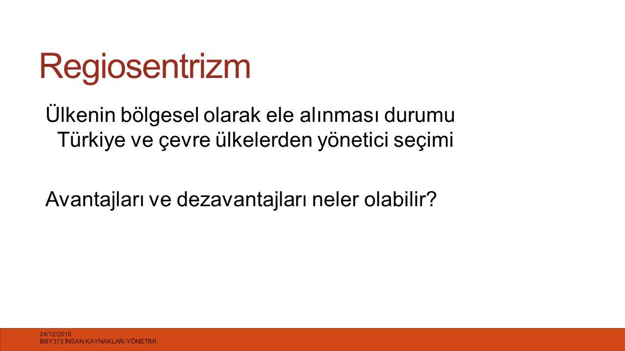 Regiosentrizm Ülkenin bölgesel olarak ele alınması durumu Türkiye ve çevre ülkelerden yönetici seçimi Avantajları ve dezavantajları neler olabilir? 24