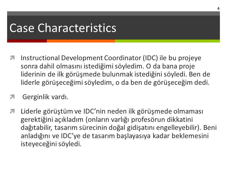 Case Characteristics  Instructional Development Coordinator (IDC) ile bu projeye sonra dahil olmasını istediğimi söyledim. O da bana proje liderinin