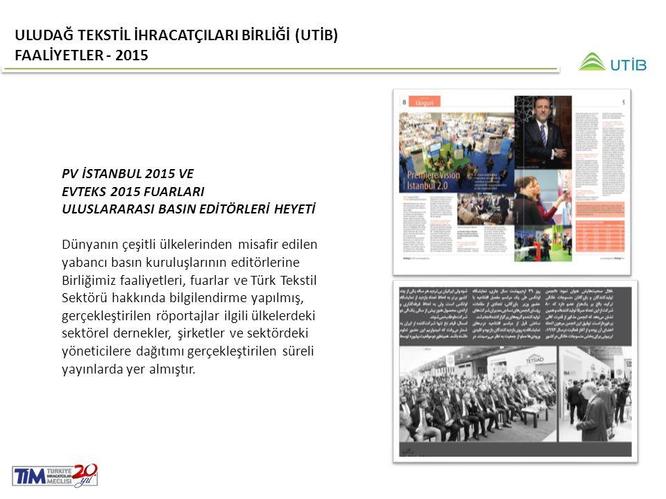 PV İSTANBUL 2015 VE EVTEKS 2015 FUARLARI ULUSLARARASI BASIN EDİTÖRLERİ HEYETİ Dünyanın çeşitli ülkelerinden misafir edilen yabancı basın kuruluşlarının editörlerine Birliğimiz faaliyetleri, fuarlar ve Türk Tekstil Sektörü hakkında bilgilendirme yapılmış, gerçekleştirilen röportajlar ilgili ülkelerdeki sektörel dernekler, şirketler ve sektördeki yöneticilere dağıtımı gerçekleştirilen süreli yayınlarda yer almıştır.