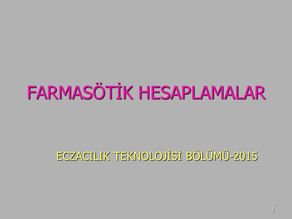 1 FARMASÖTİK HESAPLAMALAR ECZACILIK TEKNOLOJİSİ BÖLÜMÜ-2015