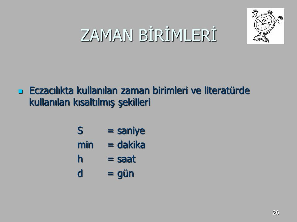 26 ZAMAN BİRİMLERİ Eczacılıkta kullanılan zaman birimleri ve literatürde kullanılan kısaltılmış şekilleri Eczacılıkta kullanılan zaman birimleri ve li