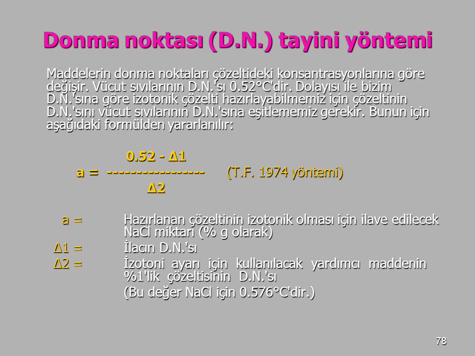 78 Donma noktası (D.N.) tayini yöntemi Maddelerin donma noktaları çözeltideki konsantrasyonlarına göre değişir. Vücut sıvılarının D.N.'sı 0.52°C'dir.