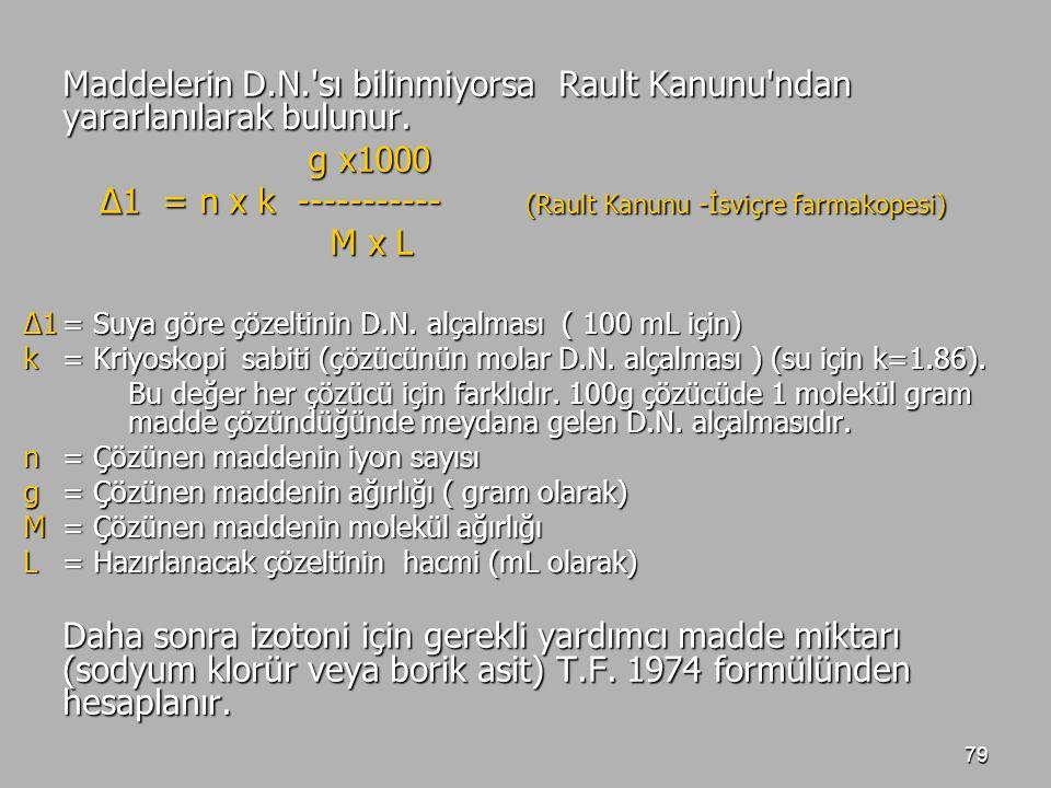 79 Maddelerin D.N.'sı bilinmiyorsa Rault Kanunu'ndan yararlanılarak bulunur. g x1000 g x1000 ∆1 = n x k ----------- (Rault Kanunu -İsviçre farmakopesi