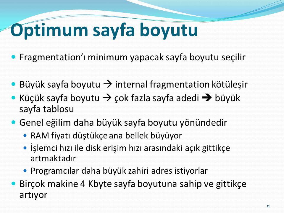 Optimum sayfa boyutu 11 Fragmentation'ı minimum yapacak sayfa boyutu seçilir Büyük sayfa boyutu  internal fragmentation kötüleşir Küçük sayfa boyutu