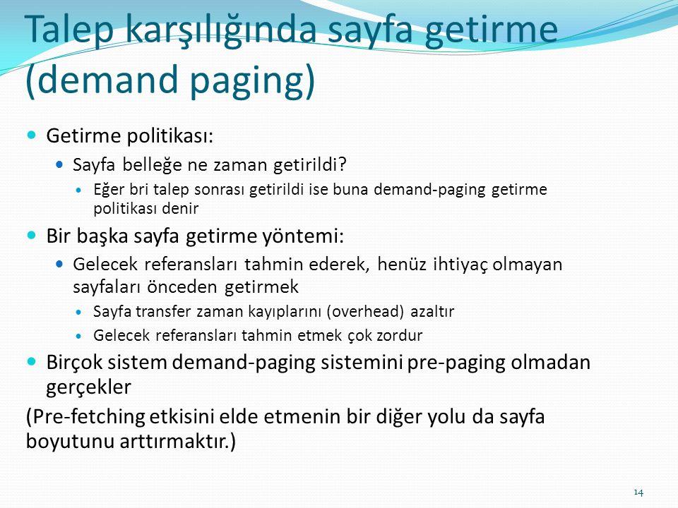 Talep karşılığında sayfa getirme (demand paging) 14 Getirme politikası: Sayfa belleğe ne zaman getirildi? Eğer bri talep sonrası getirildi ise buna de