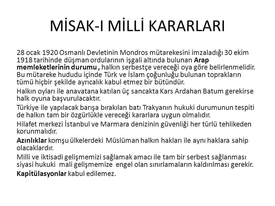 MİSAK-I MİLLİ KARARLARI 28 ocak 1920 Osmanlı Devletinin Mondros mütarekesini imzaladığı 30 ekim 1918 tarihinde düşman ordularının işgali altında bulun