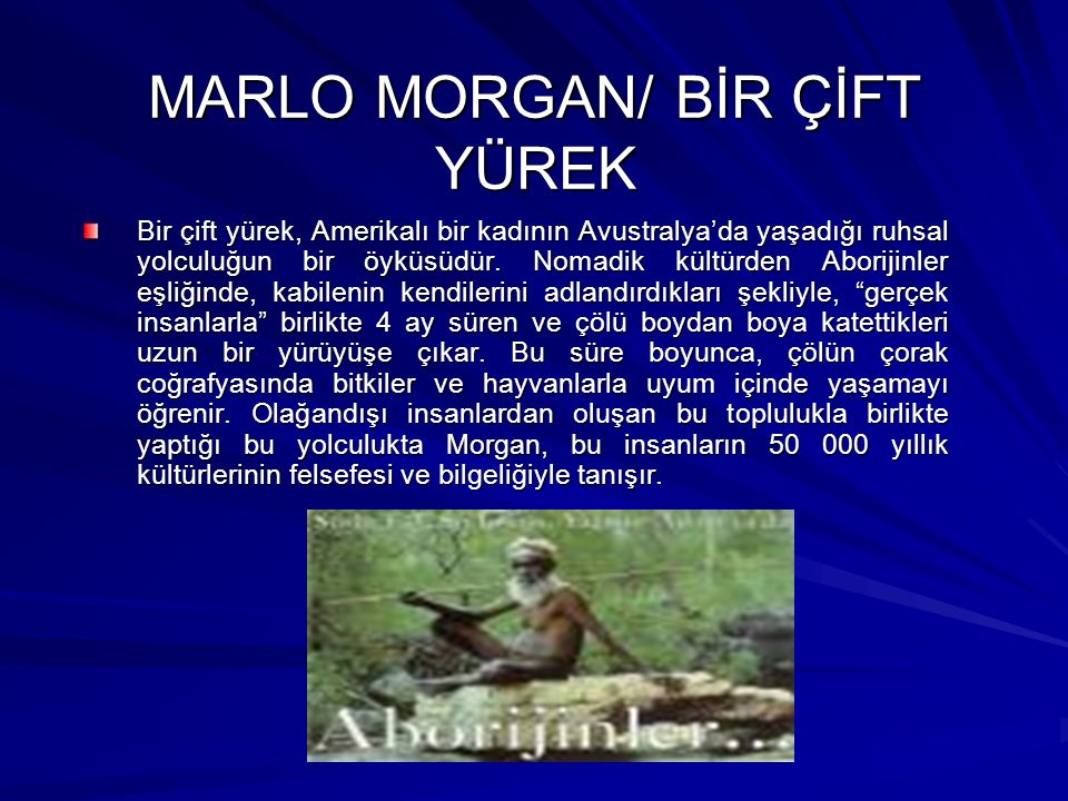 MARLO MORGAN/ BİR ÇİFT YÜREK Bir çift yürek, Amerikalı bir kadının Avustralya'da yaşadığı ruhsal yolculuğun bir öyküsüdür.