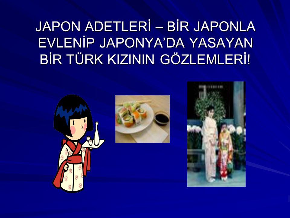 JAPON ADETLERİ – BİR JAPONLA EVLENİP JAPONYA'DA YASAYAN BİR TÜRK KIZININ GÖZLEMLERİ!