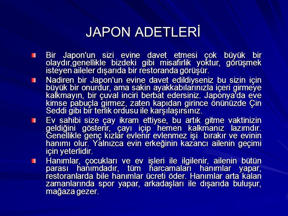 JAPON ADETLERİ Bir Japon un sizi evine davet etmesi çok büyük bir olaydır,genellikle bizdeki gibi misafirlik yoktur, görüşmek isteyen aileler dışarıda bir restoranda görüşür.