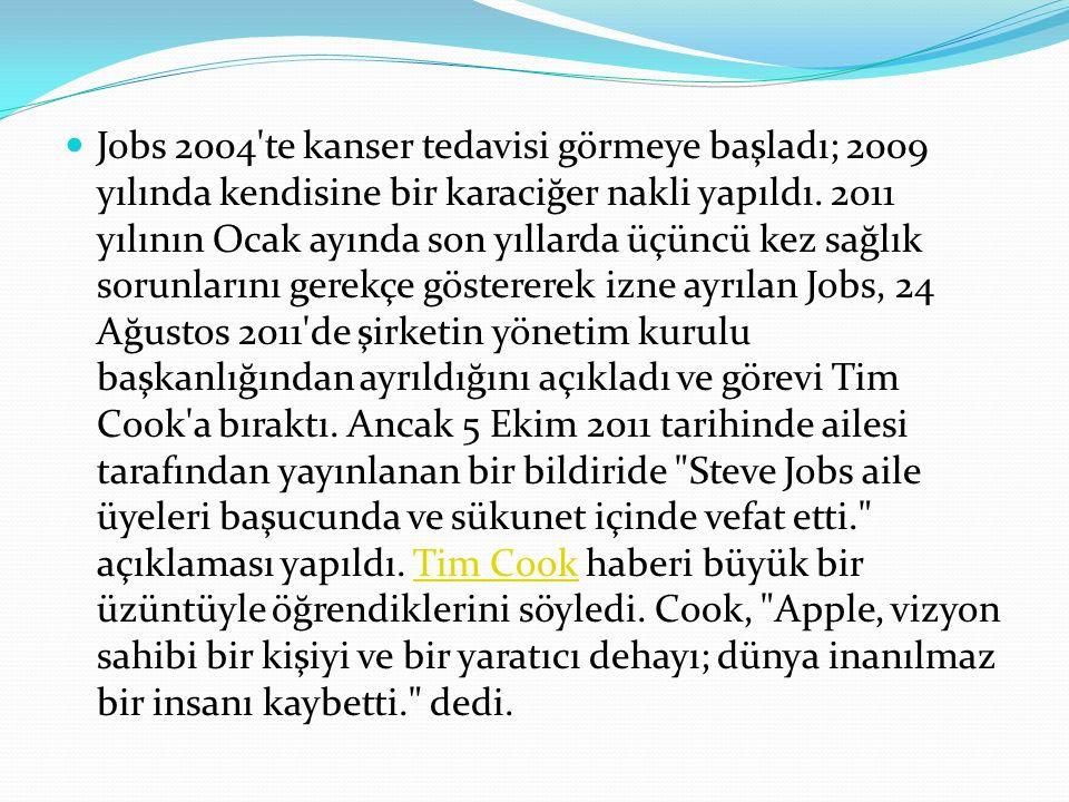 Jobs 2004 te kanser tedavisi görmeye başladı; 2009 yılında kendisine bir karaciğer nakli yapıldı.