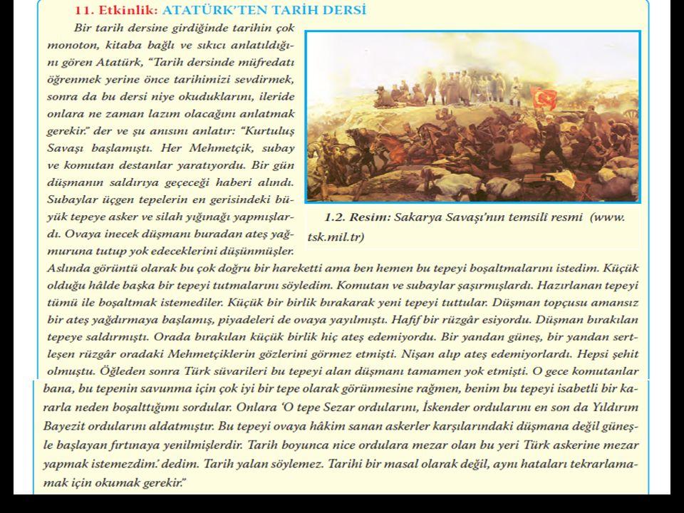 Atatürk'ün Tarih Öğrenimine Verdiği Önem Tarihe büyük ilgi duyan Atatürk, Eğer bir millet büyükse kendisini tanımakla daha büyük olur. diyerek tarih öğrenimine verdiği önemi göstermiştir.