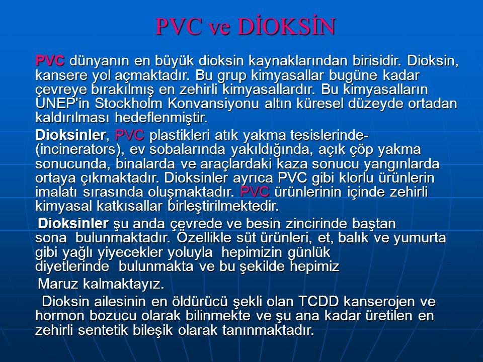 PVC ve DİOKSİN PVC dünyanın en büyük dioksin kaynaklarından birisidir. Dioksin, kansere yol açmaktadır. Bu grup kimyasallar bugüne kadar çevreye bırak