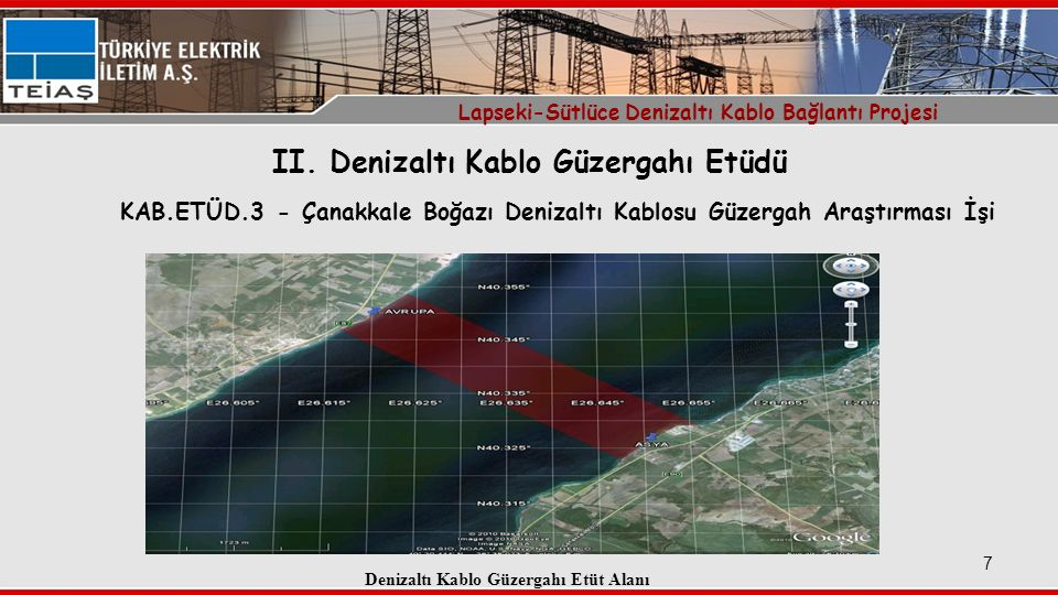 7 KAB.ETÜD.3 - Çanakkale Boğazı Denizaltı Kablosu Güzergah Araştırması İşi Lapseki-Sütlüce Denizaltı Kablo Bağlantı Projesi II.