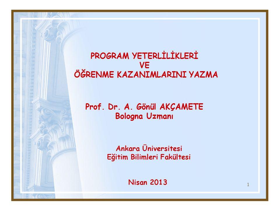 1 Prof. Dr. A. Gönül AKÇAMETE Bologna Uzmanı Nisan 2013 Ankara Üniversitesi Eğitim Bilimleri Fakültesi PROGRAM YETERLİLİKLERİ VE ÖĞRENME KAZANIMLARINI