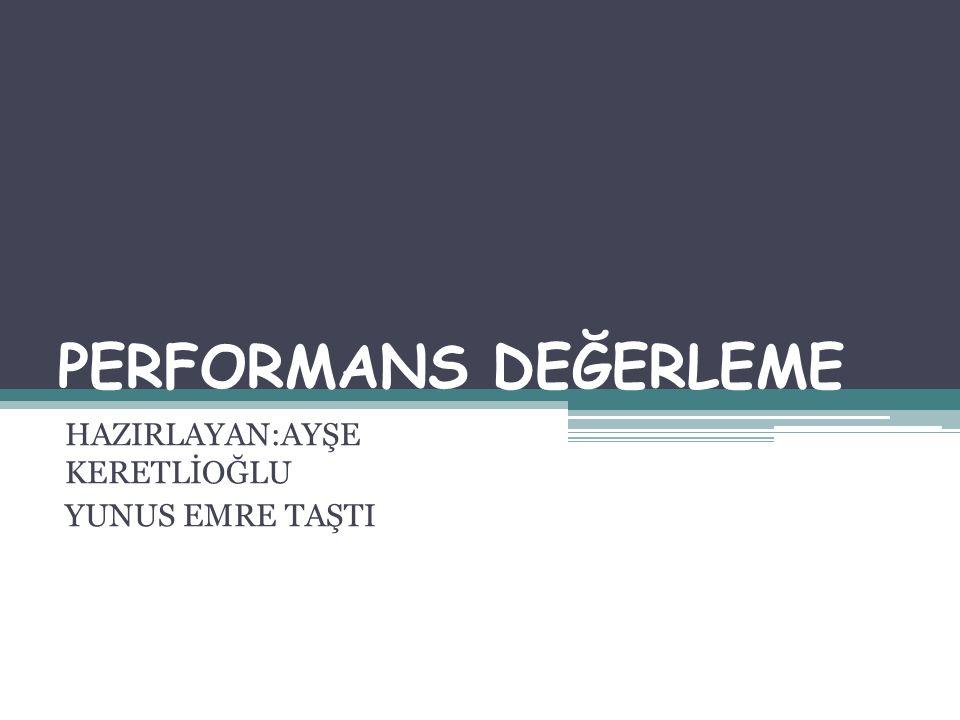 PERFORMANS DEĞERLEME Performans değerleme, başka bir adla personel değerleme, personelin işinde gösterdiği başarı derecesinin, başarılı ve başarısız personeli birbirinden ayırmak amacıyla yapılır.