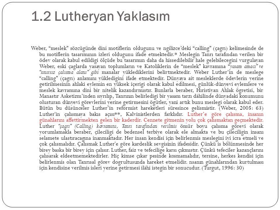 """1.2 Lutheryan Yaklasım Weber, """"meslek"""" sözcügünde dini motiflerin oldugunu ve ngilizce'deki """"calling"""" (çagrı) kelimesinde de bu motiflerin tasarımının"""