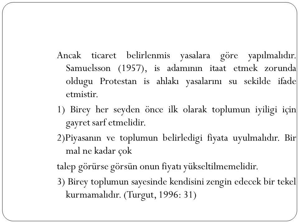 Ancak ticaret belirlenmis yasalara göre yapılmalıdır. Samuelsson (1957), is adamının itaat etmek zorunda oldugu Protestan is ahlakı yasalarını su seki
