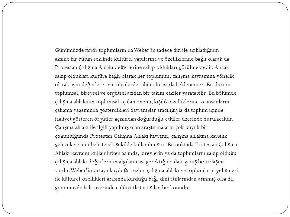 Günümüzde farklı toplumların da Weber'in sadece din ile açıkladı ğ ının aksine bir bütün seklinde kültürel yapılarına ve özelliklerine ba ğ lı olarak