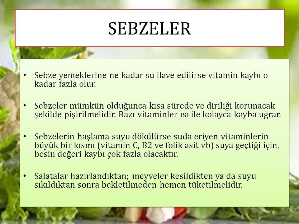 Sebze yemeklerine ne kadar su ilave edilirse vitamin kaybı o kadar fazla olur. Sebzeler mümkün olduğunca kısa sürede ve diriliği korunacak şekilde piş