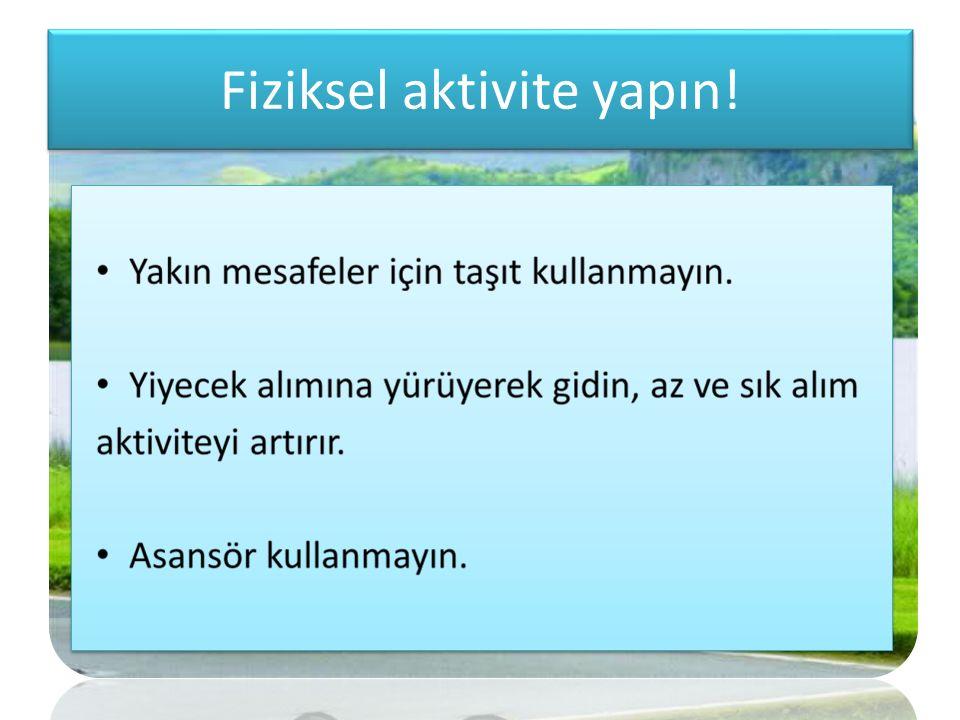 Fiziksel aktivite yapın!