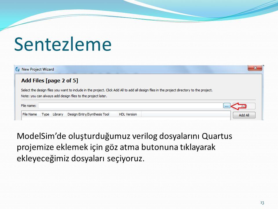 Sentezleme 13 ModelSim'de oluşturduğumuz verilog dosyalarını Quartus projemize eklemek için göz atma butonuna tıklayarak ekleyeceğimiz dosyaları seçiy