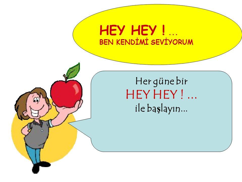 HEY HEY !... BEN KENDİMİ SEVİYORUM Her güne bir HEY HEY !... ile ba ş layın...
