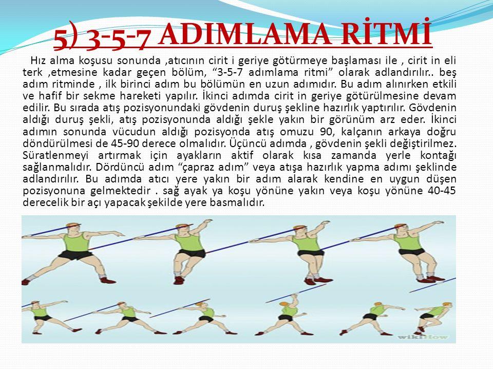 """5) 3-5-7 ADIMLAMA RİTMİ Hız alma koşusu sonunda,atıcının cirit i geriye götürmeye başlaması ile, cirit in eli terk,etmesine kadar geçen bölüm, """"3-5-7"""